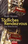 Tödliches Rendezvous: Ein Wien-Krimi - Beate Maxian