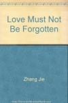Love Must Not Be Forgotten - Zhang Jie
