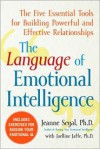 The Language of Emotional Intelligence: The Five Essential Tools for Building Powerful and Effective Relationships - Jeanne Segal