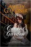A Covent Garden Mystery (Captain Lacey Regency Mysteries #6) - Ashley Gardner,  Jennifer Ashley