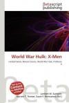 World War Hulk: X-Men - Lambert M. Surhone, Mariam T. Tennoe, Susan F. Henssonow