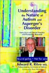 Understanding the Nature of Autism and Asperger's Disorder: Forty Years of Clinical Practice and Pioneering Research - Edward R. Ritvo, Tony Attwood
