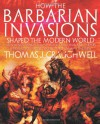 How the Barbarian Invasions Shaped the Modern World: The Vikings, Vandals, Huns, Mongols, Goths, and Tartars who Razed the Old World and Formed the New - Thomas J. Craughwell