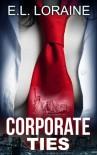 Corporate Ties (a Silken Ties novel) - E.L. Loraine