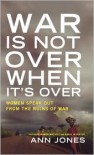 War Is Not Over When It's Over: Women and the Consequences of Conflict - Ann Jones