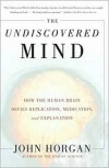 The Undiscovered Mind: How the Human Brain Defies Replication, Medication, and Explanation - John Horgan