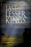 Last of the Lesser Kings - T.L.K. Arkenberg