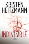 Indivisible: A Novel - Kristen Heitzmann
