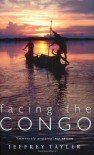 Facing The Congo - Jeffrey Tayler