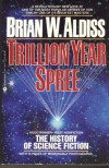 Trillion Year Spree: The History Of Science Fiction - Brian W,  editor. Aldiss
