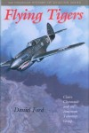 Flying Tigers: Claire Chennault and the American Volunteer Group (Smithsonian History of Aviation and Spaceflight Series) - Daniel Ford