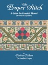 The Proper Stitch: A Guide For Counted Thread - Darlene O'Steen