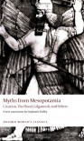 Myths from Mesopotamia: Creation, the Flood, Gilgamesh, and Others (Oxford World's Classics) - Stephanie Dalley