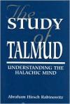 The Study of Talmud: Understanding the Halachic Mind - Abraham Hirsch Rabinowitz,  Abraham H. Rabinowitz