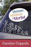 Minivans, Meltdowns & Merlot - Carolyn S. Coppola
