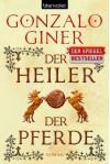 Der Heiler Der Pferde Roman - Gonzalo Giner, Eva Maria del Carmen Kobetz Revuelta