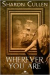 Wherever You Are - Sharon Cullen