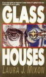 Glass Houses - Laura J. Mixon