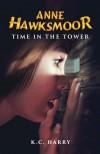 Anne Hawksmoor: Time in the Tower - K.C. Harry