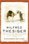 Wilfred Thesiger: The Life of the Great Explorer - Alexander Maitland