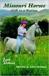 Missouri Horses: Gift to a Nation; Volume One - Joan Gilbert
