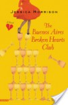 The Buenos Aires Broken Hearts Club - Jessica Morrison