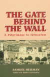 The Gate Behind the Wall - Samuel C. Heilman
