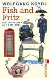 Fish And Fritz: Als Deutscher Auf Der Insel - Wolfgang Koydl