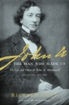 John A: The Man Who Made Us (The Life and Times of John A. Macdonald - Volume One: 1815-1867) - Richard Gwyn