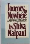 Journey to Nowhere: A New World Tragedy - Shiva Naipaul, V.S. Naipaul