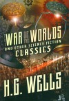 War of the Worlds and other Science Fiction Classics - H.G. Wells