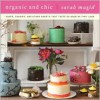 Organic and Chic: Cakes, Cookies, and Other Sweets That Taste as Good as They Look - Sarah Magid