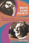 White Hand Society: The Psychedelic Partnership of Timothy Leary & Allen Ginsberg - Peter Conners