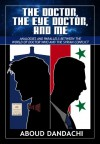 The Doctor,The Eye Doctor and Me: Analogies and Parallels Between The World of Doctor Who and the Syrian Conflict - Aboud Dandachi