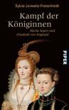 Kampf der Königinnen: Maria Stuart und Elisabeth von England - Sylvia Jurewitz-Freischmidt