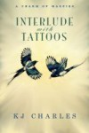 Interlude with Tattoos - K.J. Charles