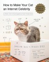 How to Make Your Cat an Internet Celebrity: A Guide to Financial Freedom - Patricia Carlin