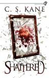 Shattered - C.S. Kane