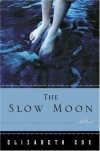 The Slow Moon - Elizabeth Cox