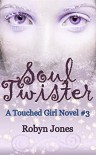 Soul Twister (A Touched Girl Novel Book 3) - Robyn Jones