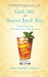 God, Me, and Sweet Iced Tea: Experiencing God in the Midst of Everyday Moments - Rose Chandler Johnson