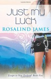 Just My Luck: Escape to New Zealand Book Five - Rosalind James