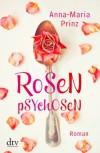 Rosenpsychosen: Roman - Anna-Maria Prinz