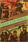 Inside the Cuban Revolution: Fidel Castro and the Urban Underground - Julia E. Sweig