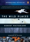 The Wild Places (Penguin Original) - Robert Macfarlane