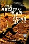 The Greatest Man in Cedar Hole: A Novel - Stephanie Doyon