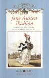 Jane Austen Fashion : Fashion and Needlework in the Works of Jane Austen - Penelope Byrde