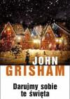 Darujmy sobie te święta - John Grisham