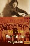 Mich hat man vergessen: Erinnerungen eines jüdischen Mädchens - Eva Erben