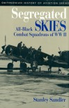 Segregated Skies: All-Black Combat Squadrons of World War II - Stanley Sandler